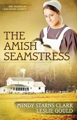 Amish Seamstress, The - eBook  -     By: Mindy Starns Clark, Leslie Gould