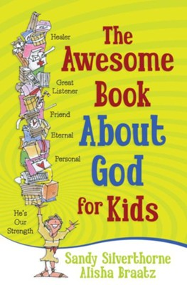 Awesome Book about God for Kids, The - eBook  -     By: Sandy Silverthorne, A.A. Braatz