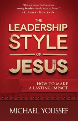 Leadership Style of Jesus, The: How to Make a Lasting Impact - eBook  -     By: Michael Youssef