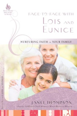 Face-to-Face with Lois and Eunice: Nurturing Faith in Your Family - eBook  -     By: Janet Thompson