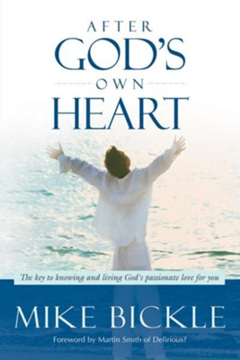 After God's Own Heart: The key to knowing and living God's passionate love for you - eBook  -     By: Mike Bickle