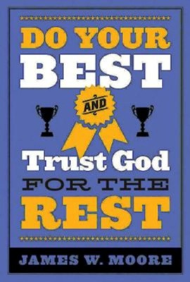 Do Your Best and Trust God for the Rest - eBook  -     By: James W. Moore
