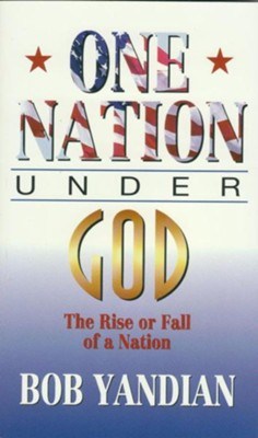 One Nation Under God: The Rise or Fall of a Nation - eBook  -     By: Bob Yandian