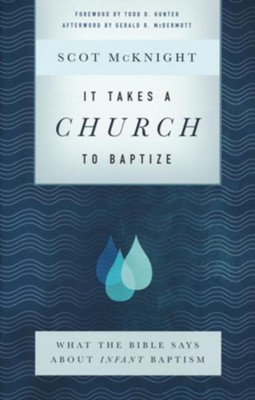 It Takes a Church to Baptize: What the Bible Says about Infant Baptism  -     By: Scot McKnight