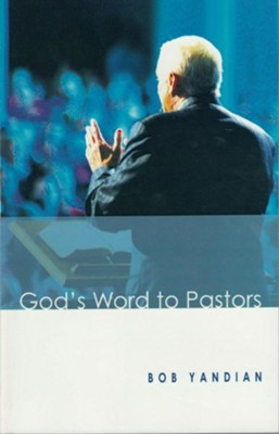 God's Word to Pastors: Understanding & Strengthening the Relationship Between the Pastor & His Congregation - eBook  -     By: Bob Yandian