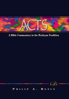 Acts: A Bible Commentary in the Wesleyan Tradition - eBook  -     By: Philip A. Bence