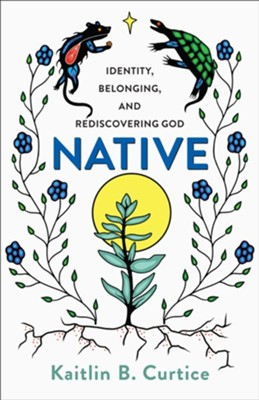 Native: Identity, Belonging, and Rediscovering God  -     By: Kaitlin B. Curtice