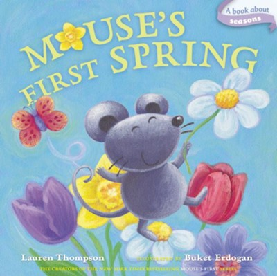Mouse's First Spring  -     By: Lauren Thompson     Illustrated By: Buket Erdogan