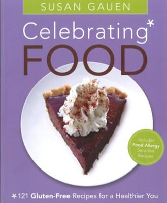 Celebrating Food: 121 gluten-free recipes for a healthier you - eBook  -     By: Susan Gauen