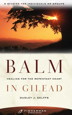 Balm in Gilead: Healing for the Repentent Heart - eBook  -     By: Dudley Delffs