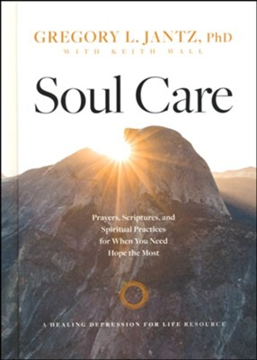 Soul Care: Prayer, Scriptures and Spiritual Practices for When You Need Hope the Most  -     By: Gregory L. Jantz Ph.D.