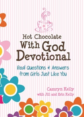 Hot Chocolate With God Devotional: Real Questions & Answers from Girls Just Like You - eBook  -     By: Camryn Kelly, Erin Kelly, Jill Kelly
