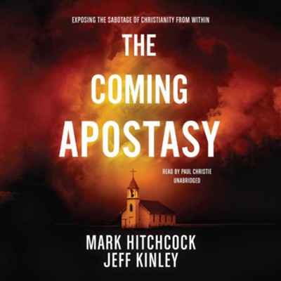 The Coming Apostasy: Exposing the Sabotage of Christianity from Within - unabridged audiobook on MP3-CD  -     Narrated By: Paul Christie     By: Mark Hitchcock, Jeff Kinley