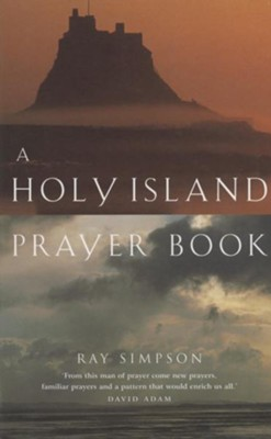 A Holy Island Prayer Book: Prayers and Readings from Lindesfarne - eBook  -     By: Ray Simpson