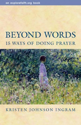 Beyond Words: 15 Ways of Doing Prayer - eBook  -     By: Kristen Johnson Ingram