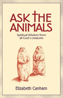 Ask the Animals: Spiritual Wisdom from All God's Creatures - eBook  -     By: Elizabeth Canham