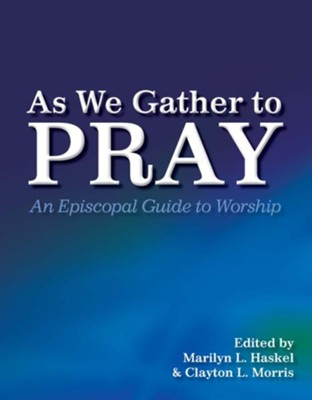 As We Gather to Pray: An Episcopal Guide to Worship - eBook  -     Edited By: Marilyn Haskel, Clayton Morris     By: Edited by Marilyn Haskel & Clayton Morris