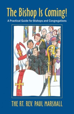 The Bishop is Coming!: A Practical Guide for Bishops and Congregations - eBook  -     By: Paul V. Marshall