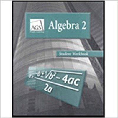 AGS Math Algebra 2 Student Workbook   -