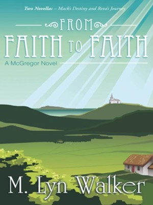 From Faith to Faith: A McGregor Novel - eBook  -     By: M. Lyn Walker