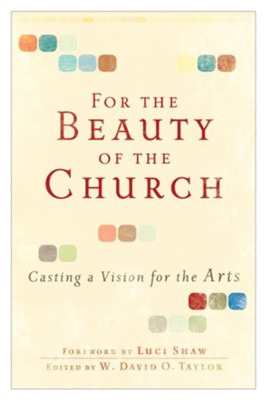 For the Beauty of the Church: Casting a Vision for the Arts - eBook  -     Edited By: W. David O. Taylor