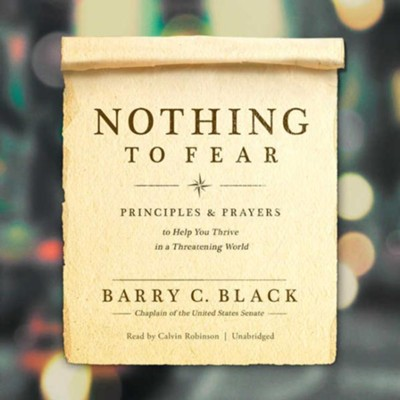 Nothing to Fear: Principles and Prayers to Help You Thrive in a Threatening World - unabridged audiobook on MP3-CD  -     Narrated By: Calvin Robinson     By: Barry C. Black