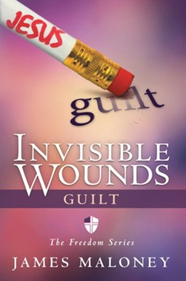 Invisible Wounds: Guilt: The Freedom Series - eBook  -     By: James Maloney