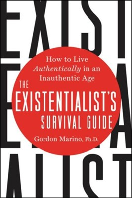 The Existentialist's Survival Guide: How to Live Authentically in an  Inauthentic Age  -     By: Gordon Marino