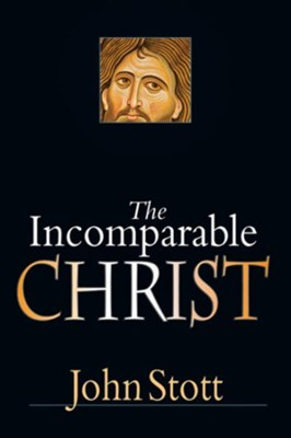 The Incomparable Christ - eBook  -     By: John Stott