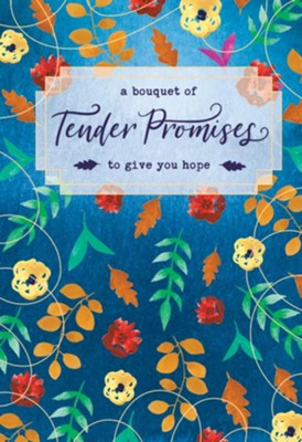 A Bouquet of Tender Promises to Give You Hope  -