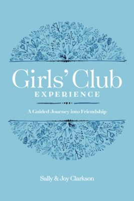 Girls' Club Experience: A Guided Journey into Friendship  -     By: Sally Clarkson, Joy Clarkson