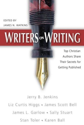Writers on Writing: Top Christian Authors Share Their Secrets for Getting Published - eBook  -     By: James N. Watkins