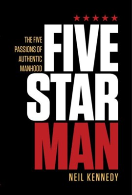 FiveStarMan: The Five Passions of Authentic Manhood - eBook  -     By: Neil Kennedy