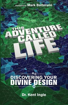 This Adventure Called Life: Discovering Your Divine Design - eBook  -     By: Kent Ingle