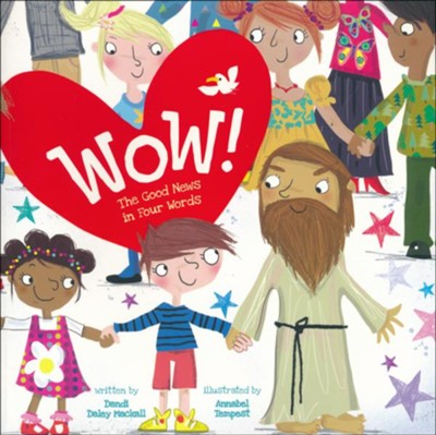 Wow! The Good News in Four Words  -     By: Dandi Daley Mackall     Illustrated By: Annabel Tempest