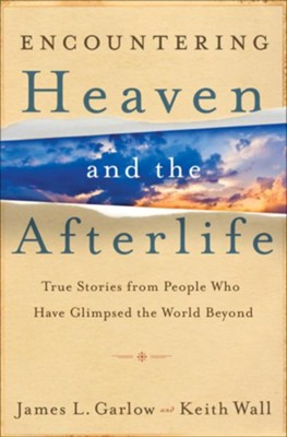 Encountering Heaven and the Afterlife: True Stories From People Who Have Glimpsed the World Beyond - eBook  -     By: James L. Garlow, Keith Wall