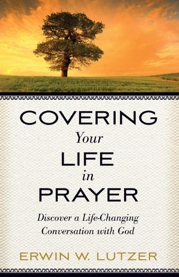 Covering Your Life in Prayer: Discover a Life-Changing Conversation with God - eBook  -     By: Erwin W. Lutzer