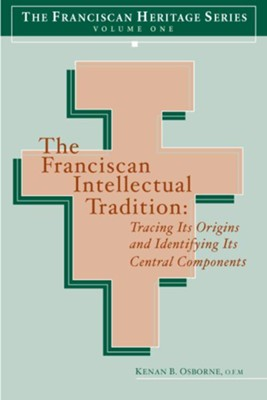 The Franciscan Intellectual Tradition: Tracing Its Origins - eBook  -     Edited By: Joseph Chinnici, Elise Saggau     By: Kenan B. Osborne