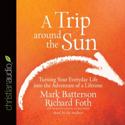 A Trip Around The Sun  -     By: Mark Batterson