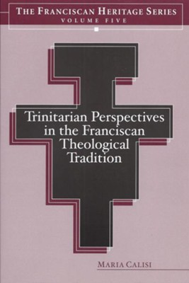 Trinitarian Perspectives in the Franciscan Theological Tradition - eBook  -     By: Maria Calisi