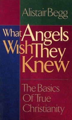 What Angels Wish They Knew / New edition - eBook  -     By: Alistair Begg