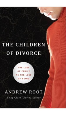 Children of Divorce, The: The Loss of Family as the Loss of Being - eBook  -     By: Andrew Root