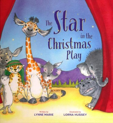 The Star in the Christmas Play  -     By: Lynne Marie     Illustrated By: Lorna Hussey