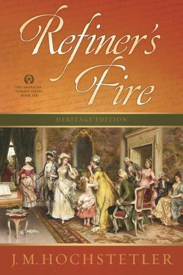 Refiner's Fire, American Patriot Series, #6  -     By: J.M. Hochstetler
