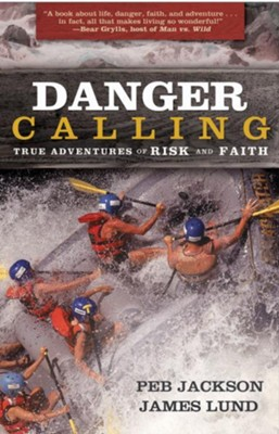 Danger Calling: True Adventures of Risk and Faith - eBook  -     By: Peb Jackson, James Lund