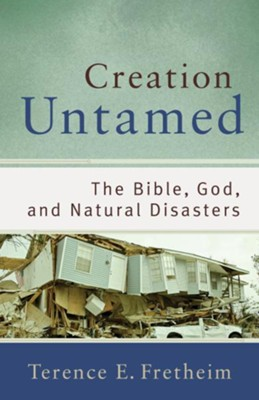Creation Untamed: The Bible, God, and Natural Disasters - eBook  -     By: Terence E. Fretheim