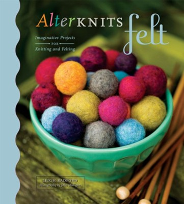 AlterKnits Felt: Imaginative Projects for Knitting & Felting - eBook  -     By: Leigh Radford, John Mulligan