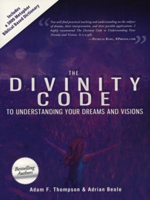 The Divinity Code: To Understanding Your Dreams and Visions  -     By: Adam Thompson, Adria Beale, Patricia King