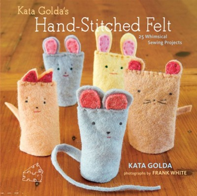 Kata Golda's Hand-Stitched Felt: 25 Whimsical Sewing Projects - eBook  -     By: Kata Golda, Alison Kaplan, Frank White