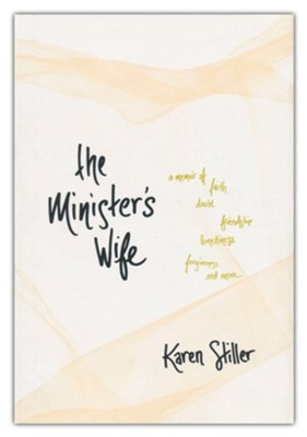 The Minister's Wife: A Memoir of Faith, Doubt, Friendship, Loneliness, Forgiveness, and More, hardcover  -     By: Karen Stiller